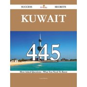 Kuwait 445 Success Secrets - 445 Most Asked Questions On Kuwait - What You Need To Know - eBook