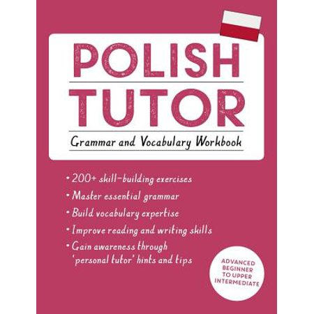 Polish Tutor: Grammar and Vocabulary Workbook (Learn Polish with Teach Yourself) : Advanced beginner to upper intermediate (Leveled Vocabulary And Grammar Workbook Guided Practice)