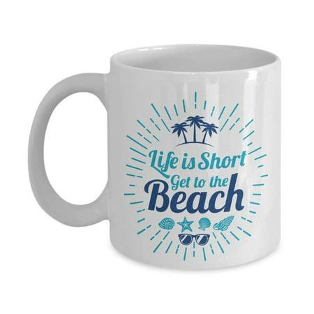 Life Is Short Get To The Beach Quotes Coffee & Tea Gift Mug For Retired Mom, Dad, Grandpa & Grandma ()