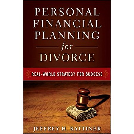 Personal Financial Planning for Divorce : Real-World Strategy for Success