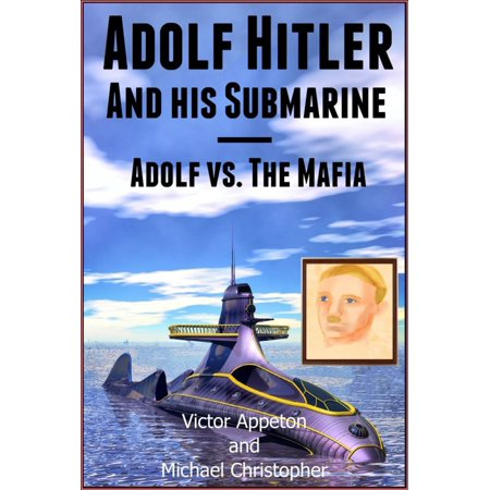 Adolf Hitler and His Submarine or Adolf vs. the Mafia -
