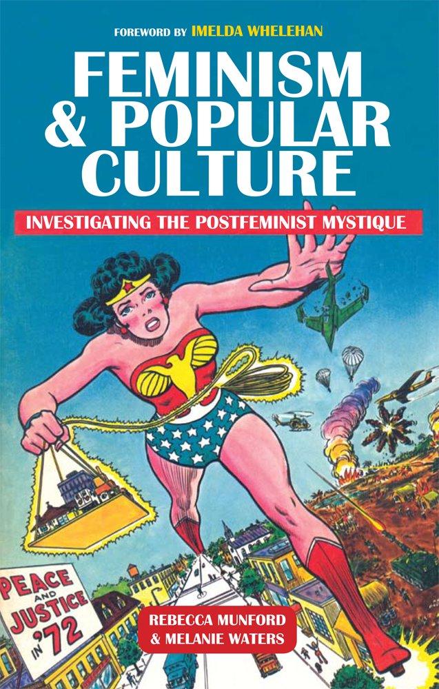 Feminism and Popular Culture: Investigating the Postfeminist Mystique