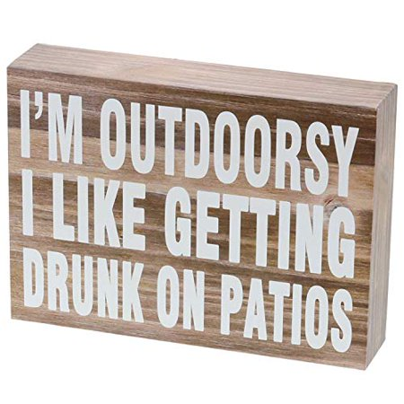 Barnyard Designs I'm Outdoorsy I Like Getting Drunk on Patios Wooden Box Sign Rustic Vintage Primitive Home Decor Sign with Sayings 7