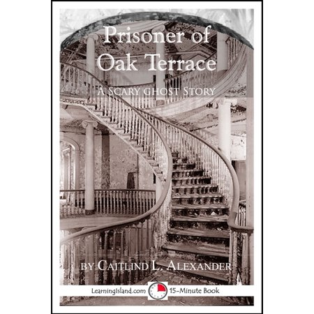 Prisoner of Oak Terrace: A Scary 15-Minute Ghost Story - eBook - Scary Ghosts