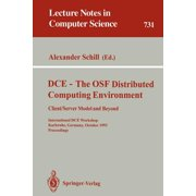 Lecture Notes in Computer Science: DCE - The OSF Distributed Computing Environment, Client/Server Model and Beyond: International DCE Workshop, Karlsruhe, Germany, October 7-8, 1993. Proceedings (Pape