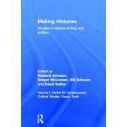 Making Histories: Studies in History-Writing and Politics