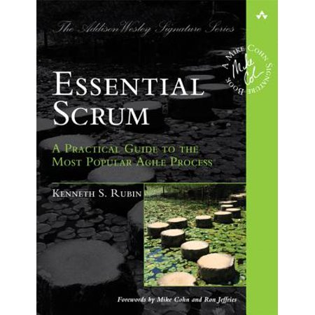 Essential Scrum : A Practical Guide to the Most Popular Agile
