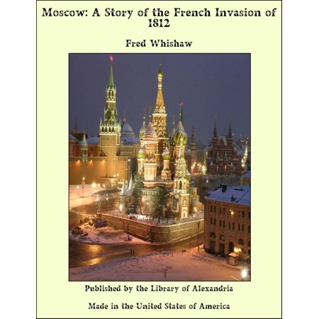 Moscow: A Story of the French Invasion of 1812 - eBook ()