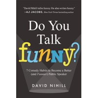 Do You Talk Funny? : 7 Comedy Habits to Become a Better (and Funnier) Public Speaker