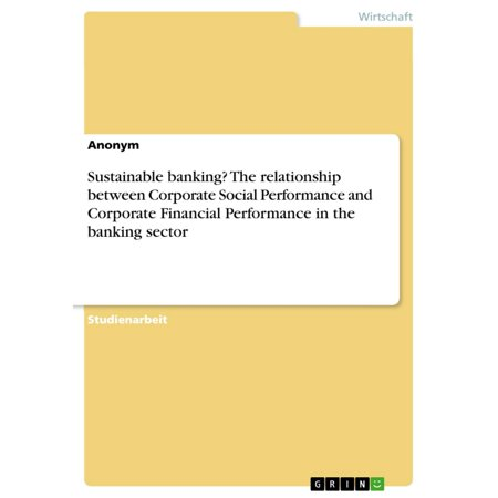 Sustainable banking? The relationship between Corporate Social Performance and Corporate Financial Performance in the banking sector -