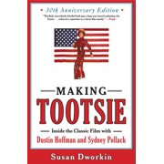 Making Tootsie : Inside the Classic Film with Dustin Hoffman and Sydney Pollack