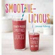 Smoothie-licious : Power-Packed Smoothies and Juices the Whole Family Will Love