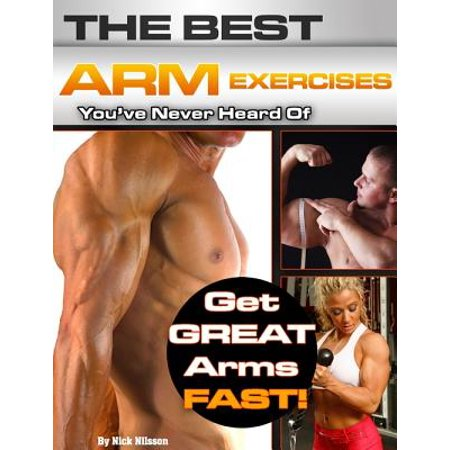 The Best Arm Exercises You've Never Heard Of: Get Great Arms Fast -