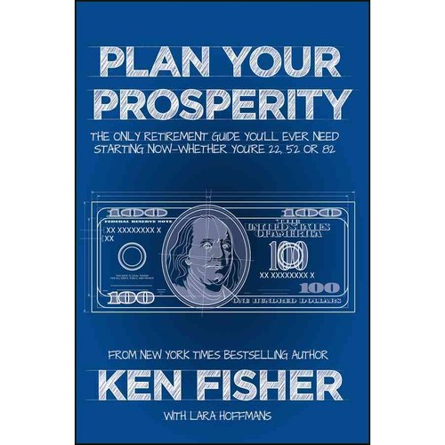 Plan Your Prosperity : The Only Retirement Guide You'll Ever Need, Starting Now--Whether You're 22, 52 or 82