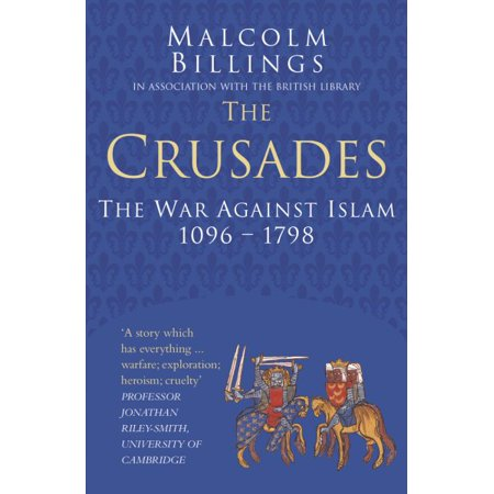 The Crusades : The War Against Islam 1096-1798