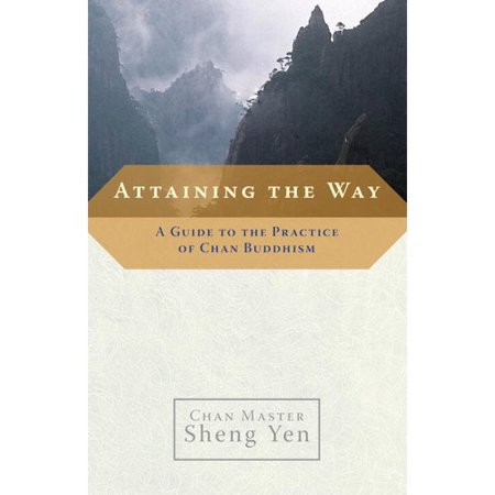 Attaining The Way  A Guide To The Practice Of Chan Buddhism