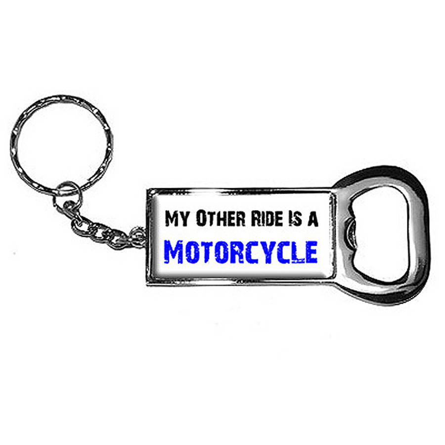 My Other Ride Vehicle Car Is A Motorcycle Keychain Key Chain Ring Bottle Bottlecap Opener