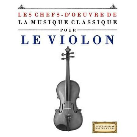 Les Chefs D'Oeuvre de La Musique Classique Pour Le Violon: Pieces Faciles de Bach, Beethoven