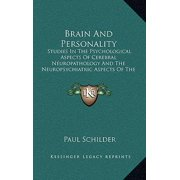 Brain and Personality : Studies in the Psychological Aspects of Cerebral Neuropathology and the Neuropsychiatric Aspects of the Motility of Schizophrenics