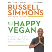 The Happy Vegan : A Guide to Living a Long, Healthy, and Successful Life