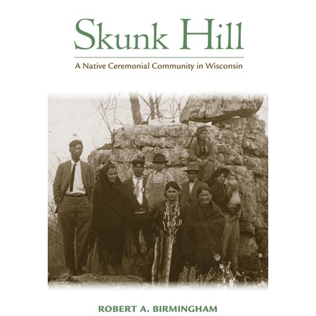 Skunk Hill : A Native Ceremonial Community in Wisconsin