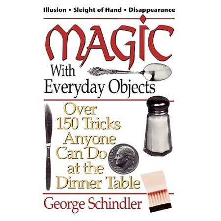 Magic with Everyday Objects : Over 150 Tricks Anyone Can Do at the Dinner Table