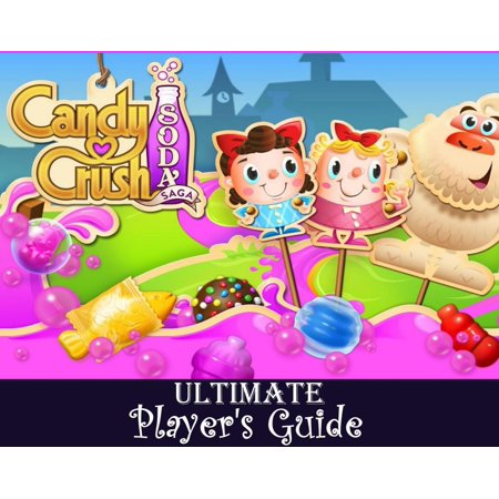 Candy Crush Soda Saga: The Ultimate Secret Unofficial Guide for How to Play Soda Saga, Levels, Strategies for Special Candies, Blockers, Obstacles with Tips, Hints and Tricks -