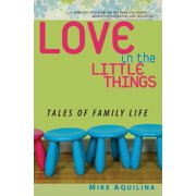 Love in the Little Things : Tales of Family Life