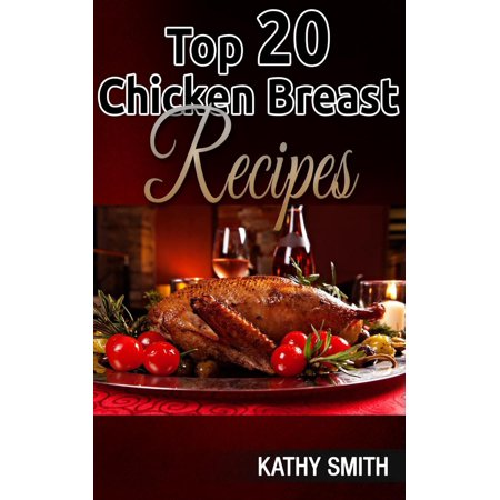 Top 20 Chicken Breast Recipes - eBook (Best Rated Chicken Breast Recipes)