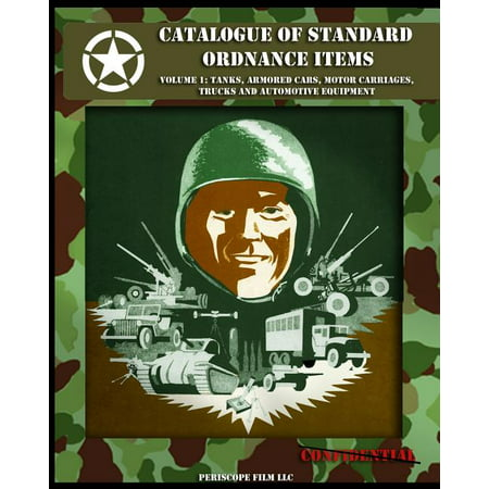 Catalogue of Standard Ordnance Items : Volume 1: Tanks, Armored Cars, Motor Carriages, Trucks and Automotive Equipment
