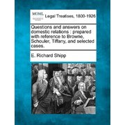 Questions and Answers on Domestic Relations : Prepared with Reference to Browne, Schouler, Tiffany, and Selected Cases.