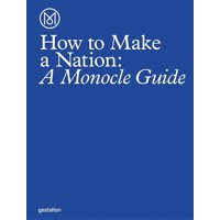 How to Make a Nation: A Monocle Guide (Hardcover)