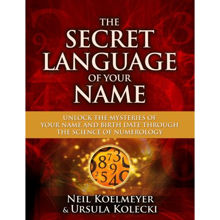 The Secret Language of Your Name : Unlock the Mysteries of Your Name and Birth Date Through the Science of