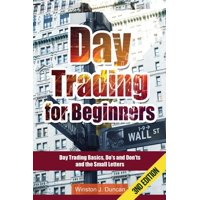 Day Trading : Day Trading for Beginners - Options Trading and Stock Trading Explained: Day Trading Basics and Day Trading Strategies (Do's and Don'ts and the Small Letters)