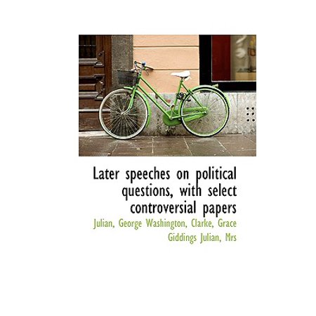 Later Speeches on Political Questions, with Select Controversial