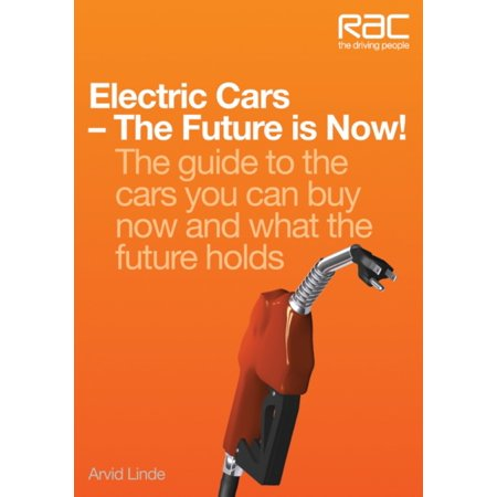 Electric Cars The Future Is Now   Your Guide To The Cars You Can Buy Now And What The Future Holds