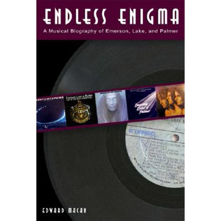 Endless Enigma : A Musical Biography of Emerson, Lake, and (Emerson Lake And Palmer In The Hot Seat)