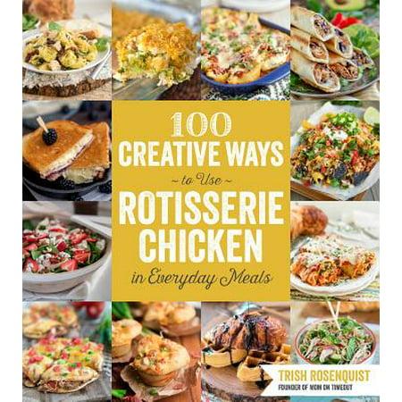 100 Creative Ways to Use Rotisserie Chicken in Everyday Meals -