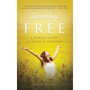 Becoming Free : A Woman's Guide to Internal Strength