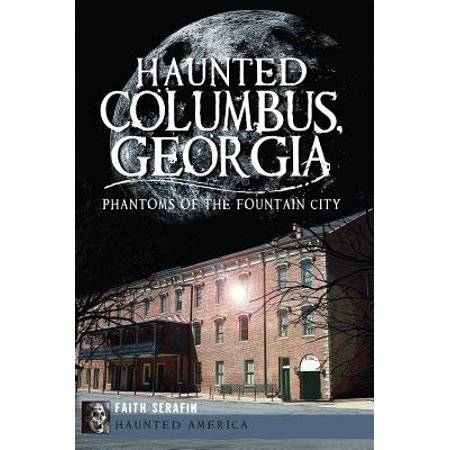 Haunted Columbus, Georgia : Phantoms of the Fountain City