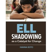 ELL Shadowing as a Catalyst for Change (Paperback)