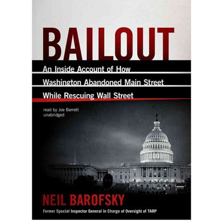 Bailout: An Inside Account of How Washington Abandoned Main Street While Rescuing Wall Street by