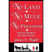 No Land No Mule No Freedom : American Apartheid: The Saga Continues
