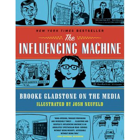 The Influencing Machine: Brooke Gladstone on the Media - eBook