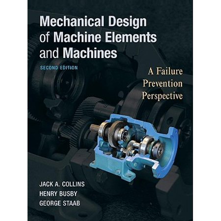 Mechanical Design of Machine Elements and Machines : A Failure Prevention