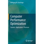 Computer Performance Optimization: Systems - Applications - Processes (Hardcover)