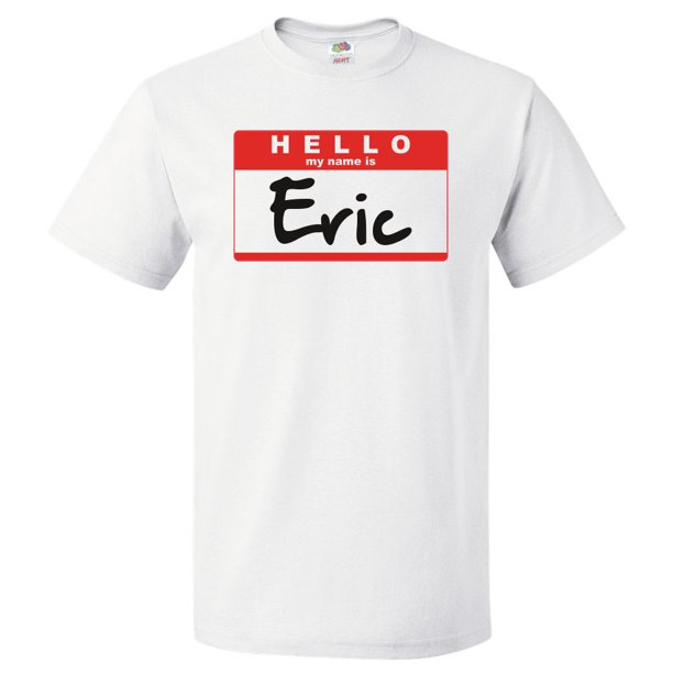 Hello My Name Is Eric T shirt Tee Gift