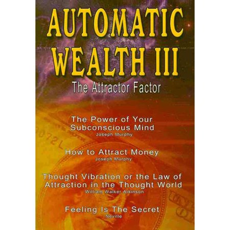 Automatic Wealth  The Attractor Factor Including The Power Of Your Subconscious Mind  How To Attract Money  The Law Of Attraction And Feeling Is The Secret