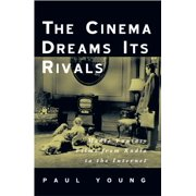 The Cinema Dreams Its Rivals : Media Fantasy Films from Radio to the Internet