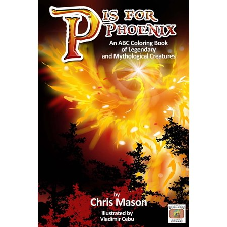 P is For Phoenix: An ABC Coloring Book of Legendary and Mythological Creatures -